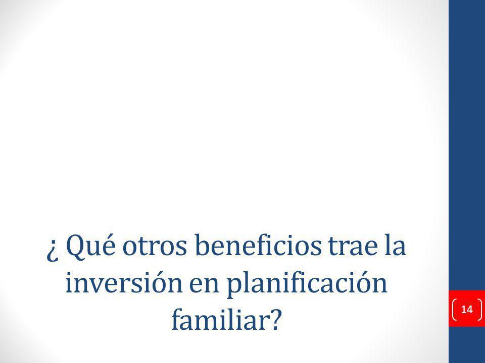 ¿ Qué otros beneficios trae la inversión en planificación familiar? 14
