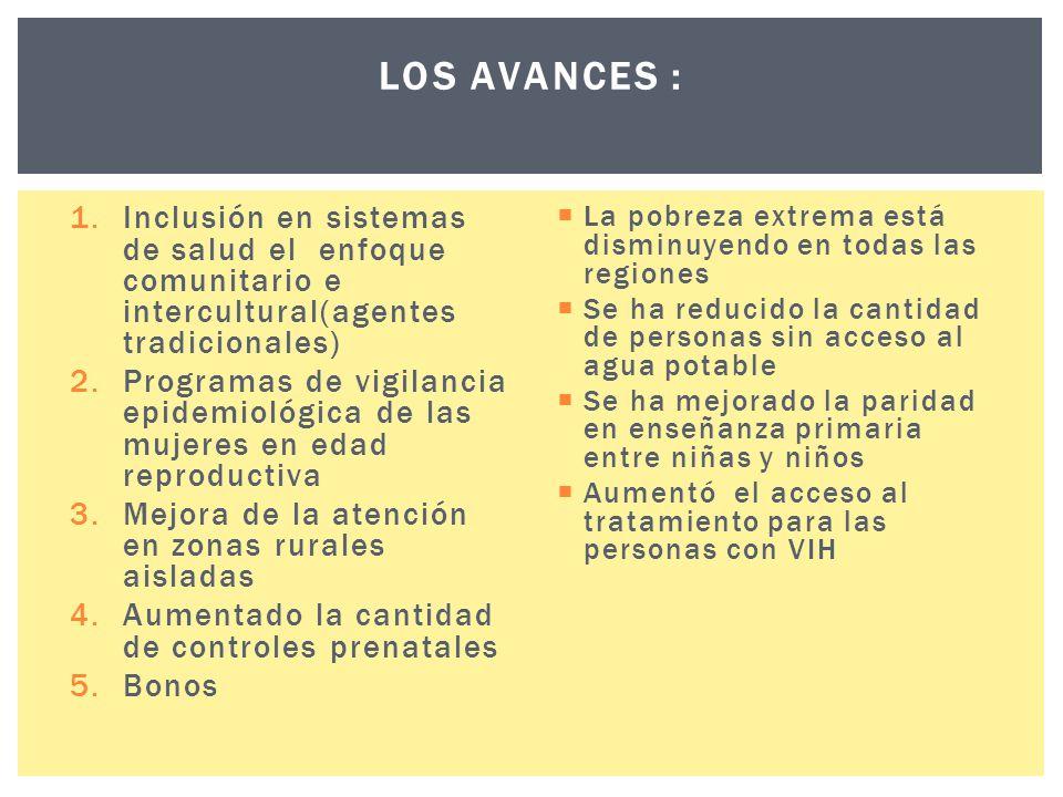 1.Inclusión en sistemas de salud el enfoque comunitario e intercultural(agentes tradicionales) 2.Programas de vigilancia epidemiológica de las mujeres