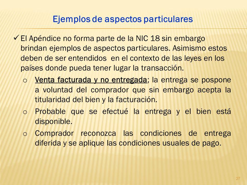 El Apéndice no forma parte de la NIC 18 sin embargo brindan ejemplos de aspectos particulares. Asimismo estos deben de ser entendidos en el contexto d