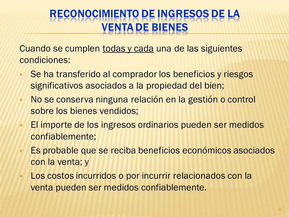 Cuando se cumplen todas y cada una de las siguientes condiciones: Se ha transferido al comprador los beneficios y riesgos significativos asociados a l
