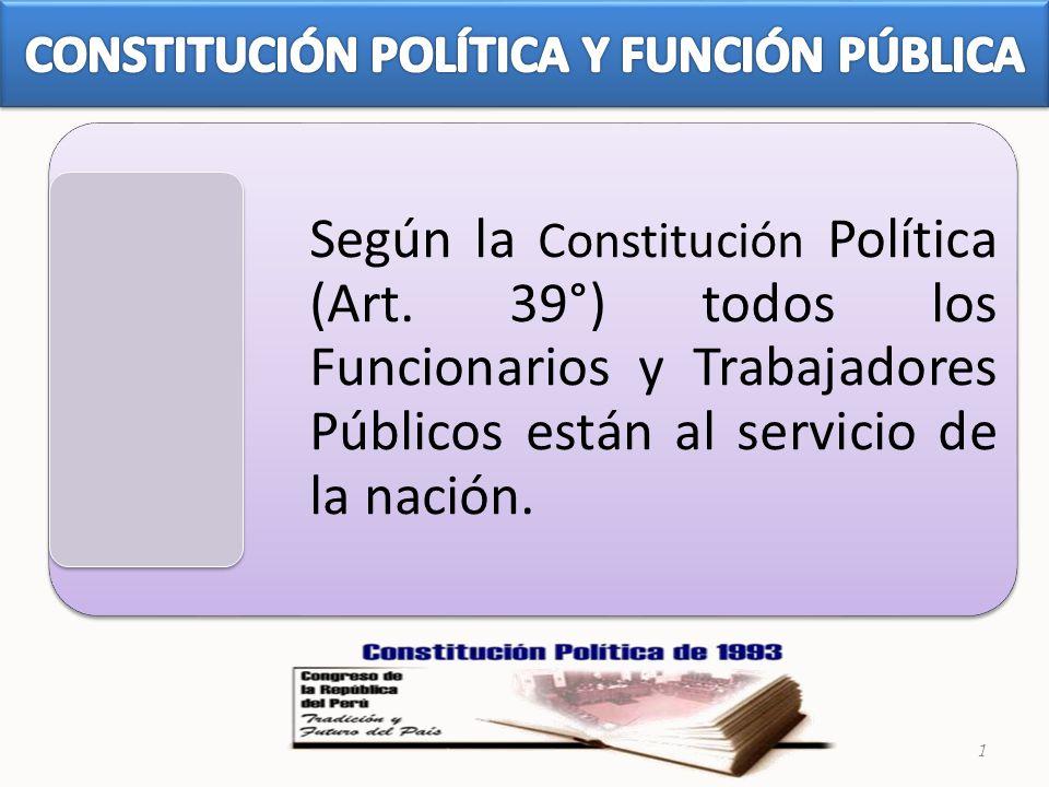 Según la Constitución Política (Art. 39°) todos los Funcionarios y Trabajadores Públicos están al servicio de la nación. 1