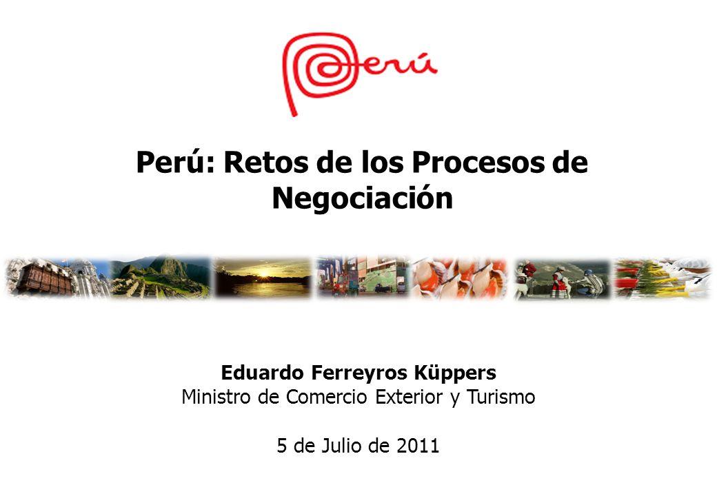 Eduardo Ferreyros Küppers Ministro de Comercio Exterior y Turismo 5 de Julio de 2011 Perú: Retos de los Procesos de Negociación
