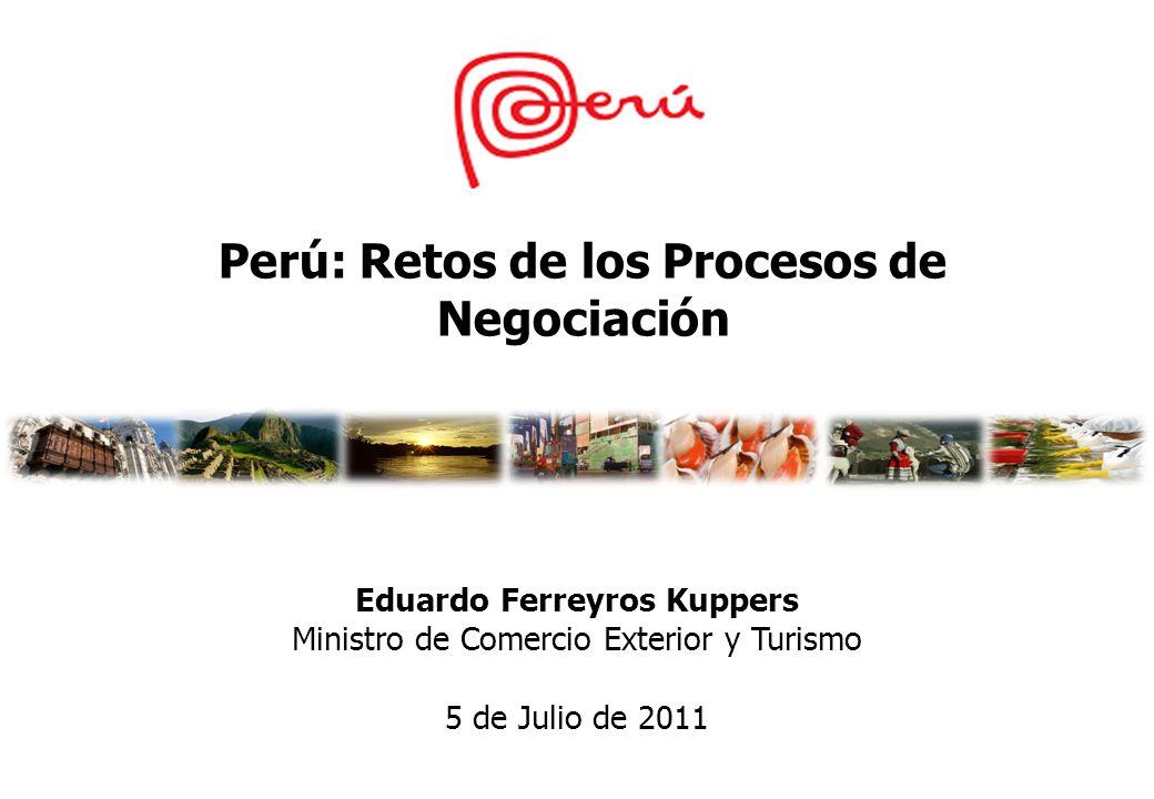 Eduardo Ferreyros Kuppers Ministro de Comercio Exterior y Turismo 5 de Julio de 2011 Perú: Retos de los Procesos de Negociación