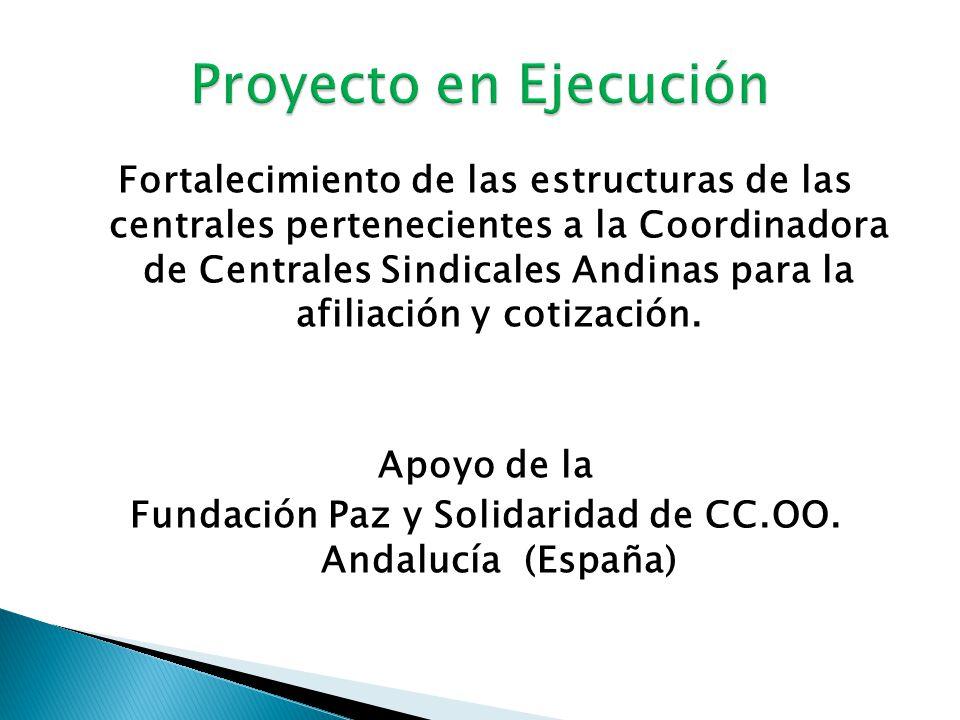 Fortalecimiento de las estructuras de las centrales pertenecientes a la Coordinadora de Centrales Sindicales Andinas para la afiliación y cotización.