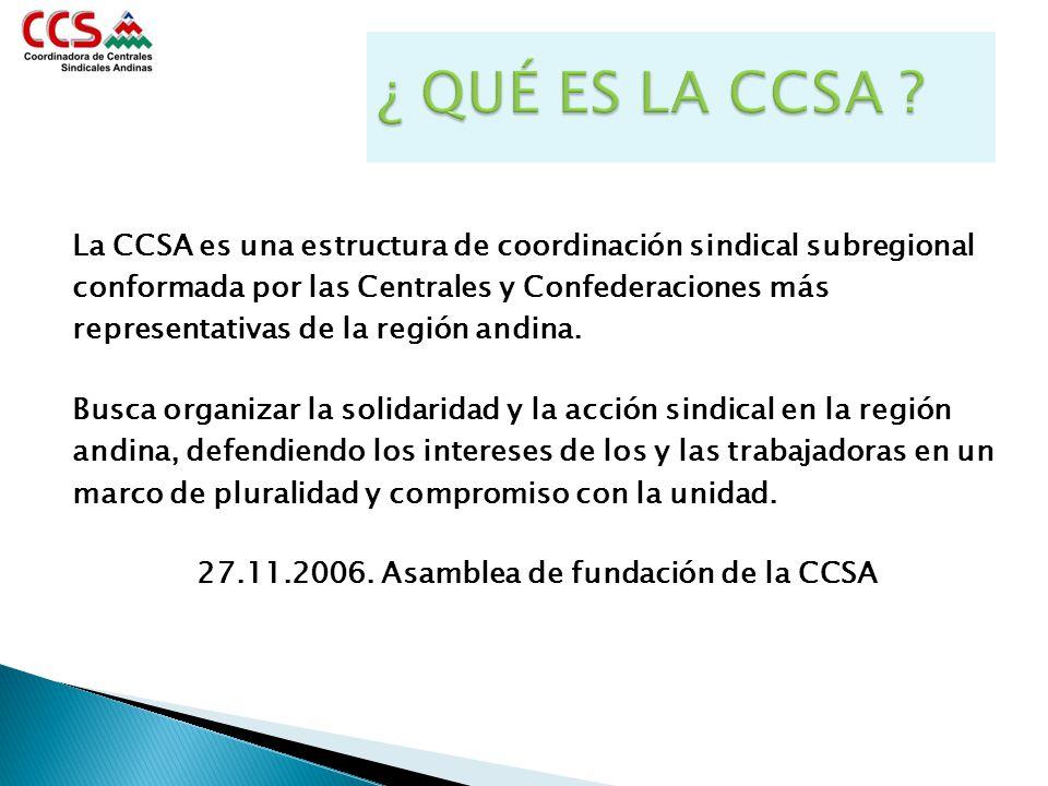 La CCSA es una estructura de coordinación sindical subregional conformada por las Centrales y Confederaciones más representativas de la región andina.
