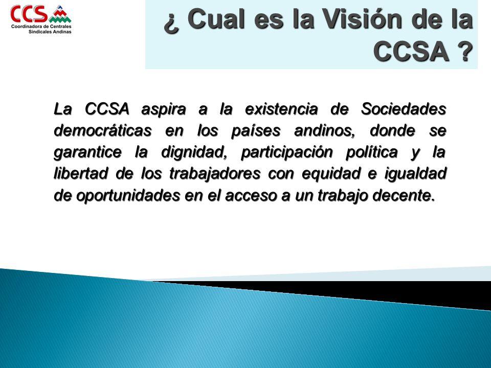 La CCSA aspira a la existencia de Sociedades democráticas en los países andinos, donde se garantice la dignidad, participación política y la libertad