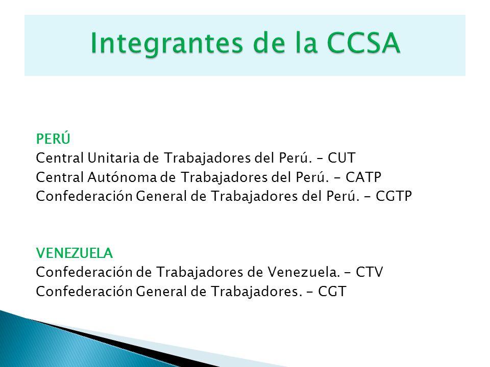 PERÚ Central Unitaria de Trabajadores del Perú. – CUT Central Autónoma de Trabajadores del Perú. - CATP Confederación General de Trabajadores del Perú