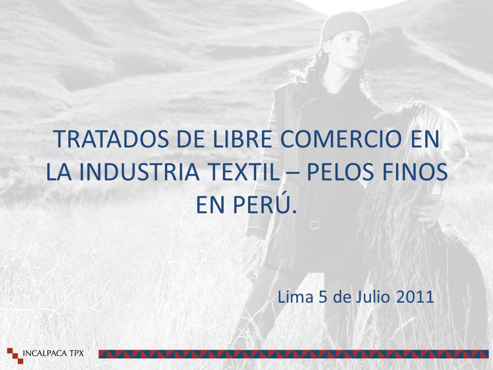 TRATADOS DE LIBRE COMERCIO EN LA INDUSTRIA TEXTIL – PELOS FINOS EN PERÚ. Lima 5 de Julio 2011