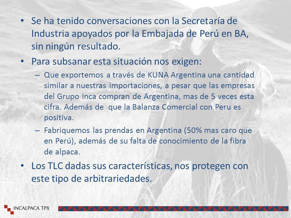 Se ha tenido conversaciones con la Secretaría de Industria apoyados por la Embajada de Perú en BA, sin ningún resultado.