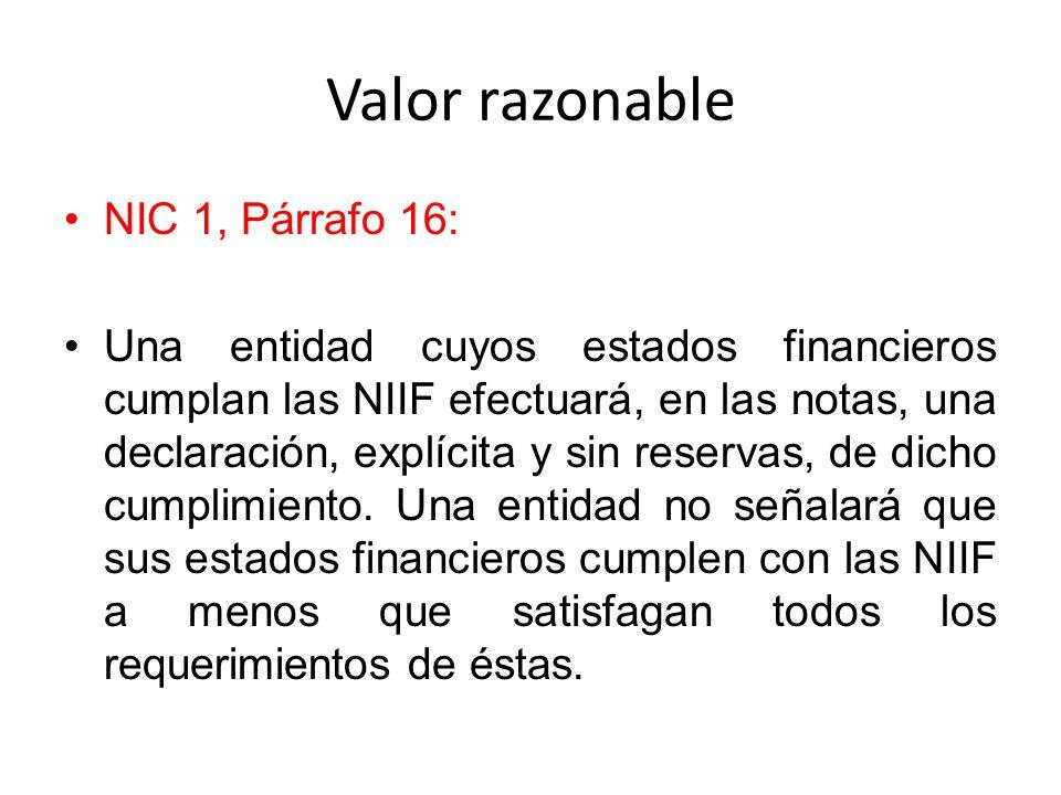 Valor razonable NIC 1, Párrafo 16: Una entidad cuyos estados financieros cumplan las NIIF efectuará, en las notas, una declaración, explícita y sin re