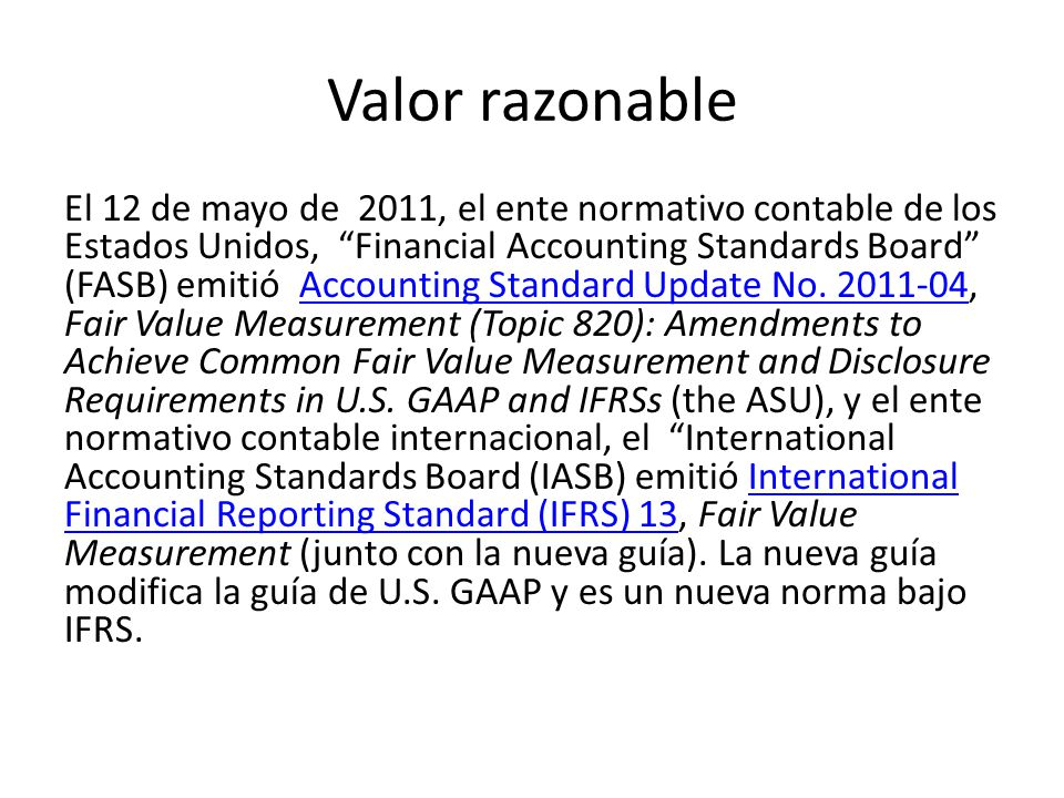 Valor razonable El 12 de mayo de 2011, el ente normativo contable de los Estados Unidos, Financial Accounting Standards Board (FASB) emitió Accounting Standard Update No.