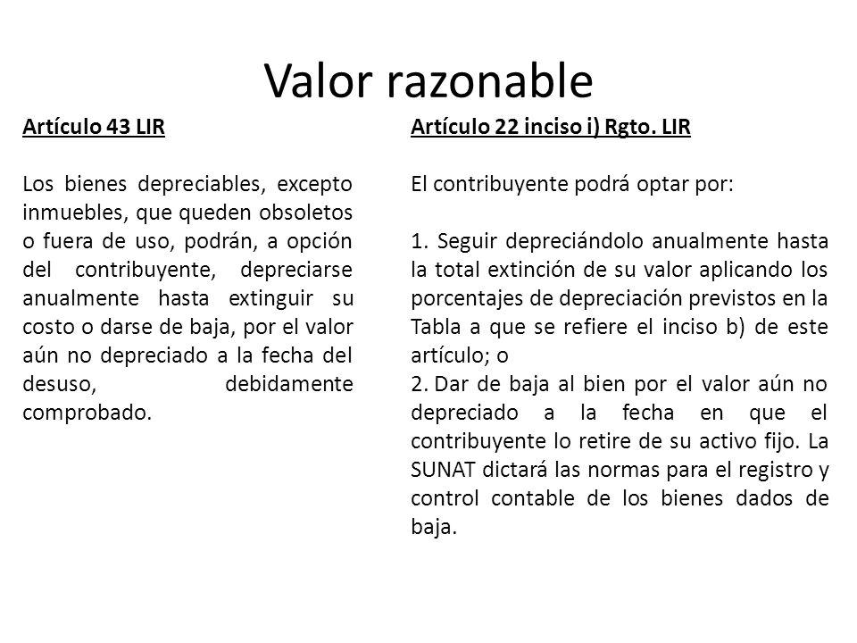 Valor razonable Artículo 43 LIR Los bienes depreciables, excepto inmuebles, que queden obsoletos o fuera de uso, podrán, a opción del contribuyente, d