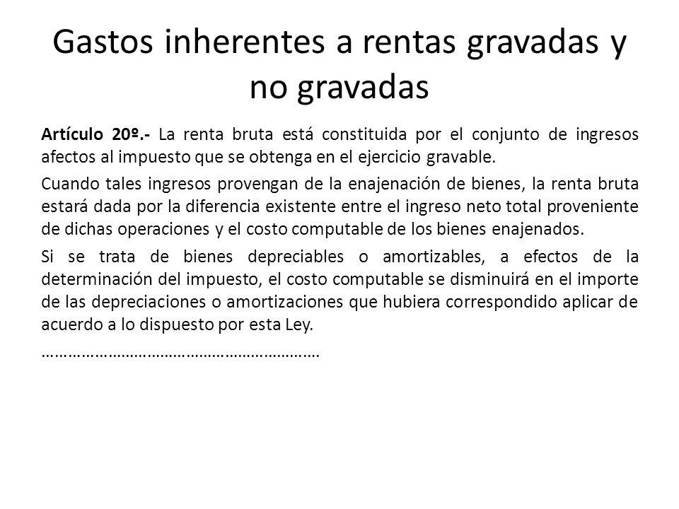 Gastos inherentes a rentas gravadas y no gravadas Artículo 20º.- La renta bruta está constituida por el conjunto de ingresos afectos al impuesto que s
