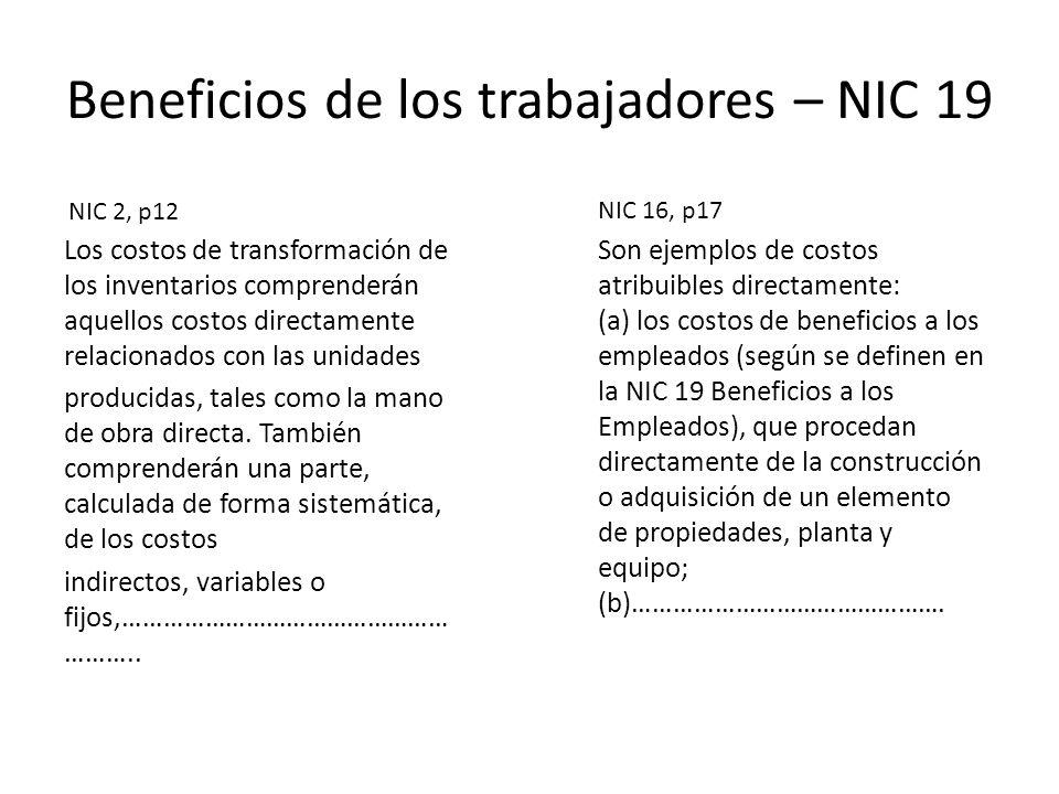 Beneficios de los trabajadores – NIC 19 Los costos de transformación de los inventarios comprenderán aquellos costos directamente relacionados con las