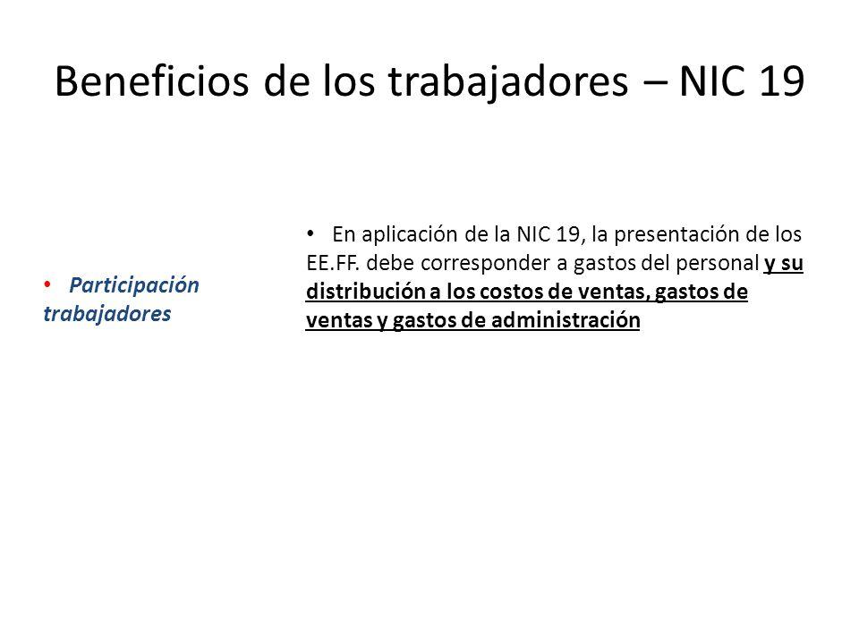 Beneficios de los trabajadores – NIC 19 En aplicación de la NIC 19, la presentación de los EE.FF. debe corresponder a gastos del personal y su distrib