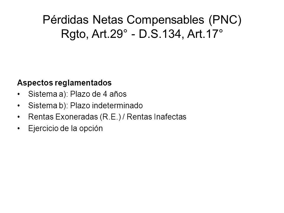 Pérdidas Netas Compensables (PNC) Rgto, Art.29° - D.S.134, Art.17° Aspectos reglamentados Sistema a): Plazo de 4 años Sistema b): Plazo indeterminado