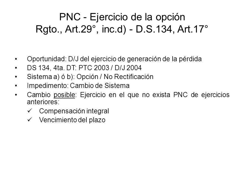 PNC - Ejercicio de la opción Rgto., Art.29°, inc.d) - D.S.134, Art.17° Oportunidad: D/J del ejercicio de generación de la pérdida DS 134, 4ta. DT: PTC