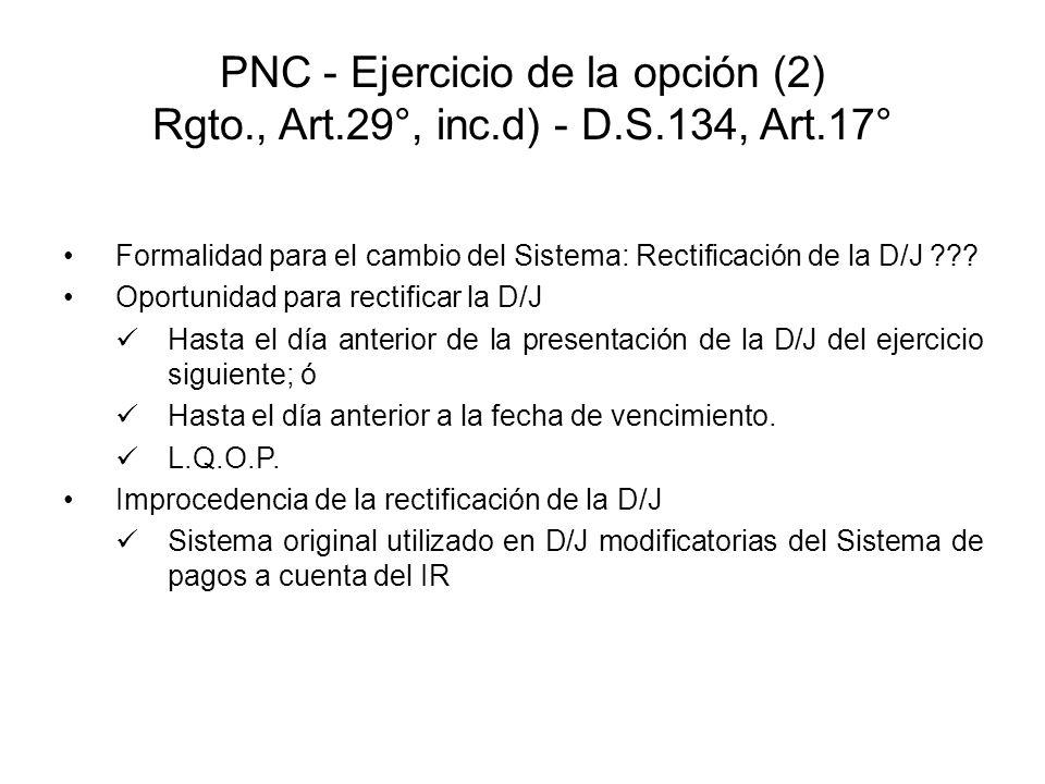 PNC - Ejercicio de la opción (2) Rgto., Art.29°, inc.d) - D.S.134, Art.17° Formalidad para el cambio del Sistema: Rectificación de la D/J ??? Oportuni