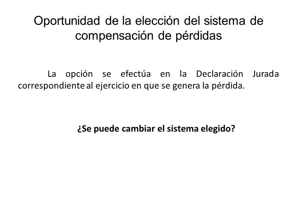 Oportunidad de la elección del sistema de compensación de pérdidas La opción se efectúa en la Declaración Jurada correspondiente al ejercicio en que s