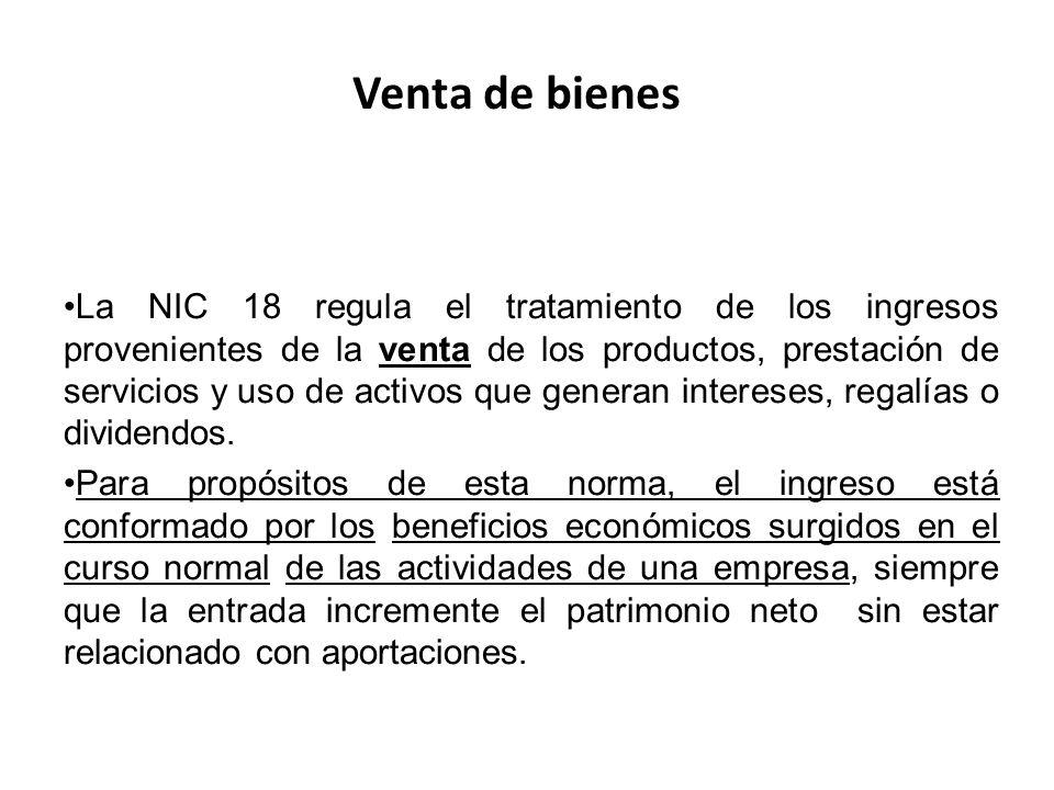 La NIC 18 regula el tratamiento de los ingresos provenientes de la venta de los productos, prestación de servicios y uso de activos que generan intere