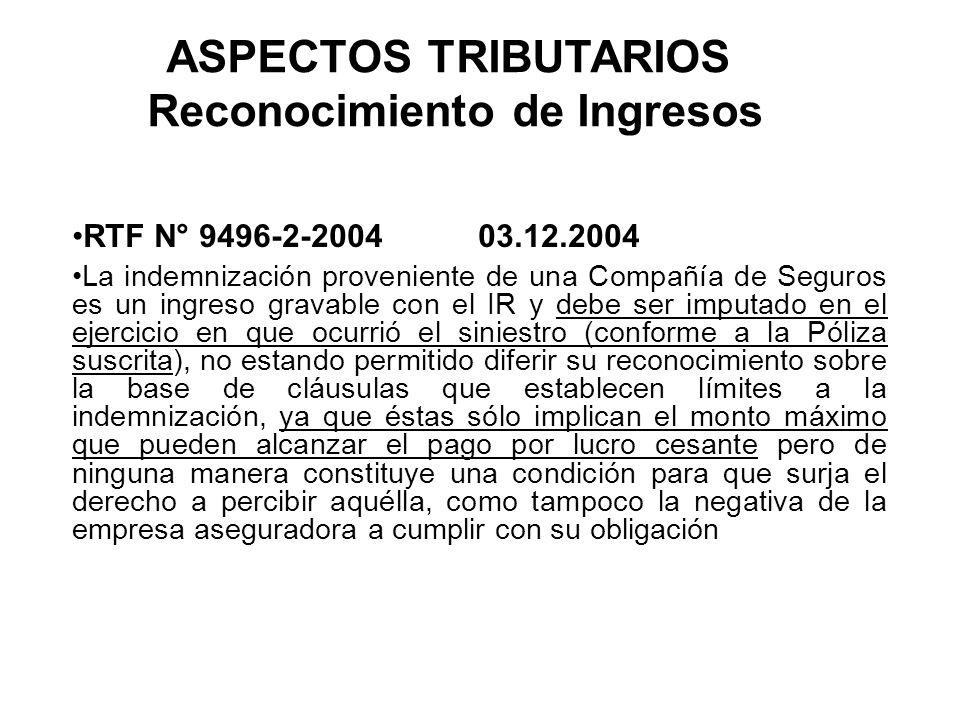 ASPECTOS TRIBUTARIOS Reconocimiento de Ingresos RTF N° 9496-2-2004 03.12.2004 La indemnización proveniente de una Compañía de Seguros es un ingreso gr