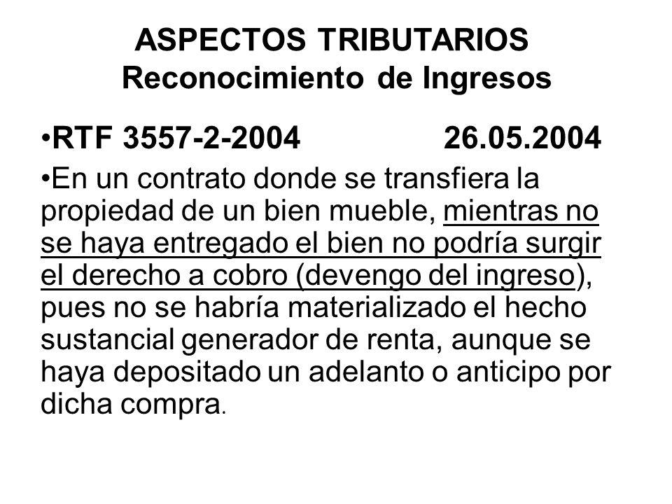 ASPECTOS TRIBUTARIOS Reconocimiento de Ingresos RTF 3557-2-2004 26.05.2004 En un contrato donde se transfiera la propiedad de un bien mueble, mientras