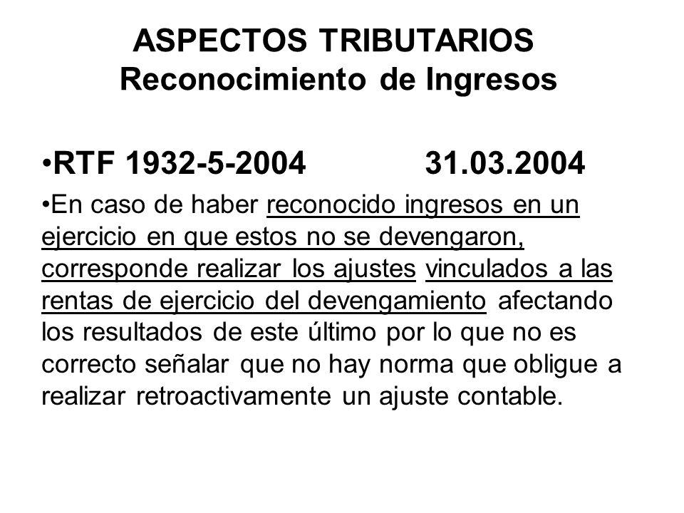 ASPECTOS TRIBUTARIOS Reconocimiento de Ingresos RTF 1932-5-2004 31.03.2004 En caso de haber reconocido ingresos en un ejercicio en que estos no se dev
