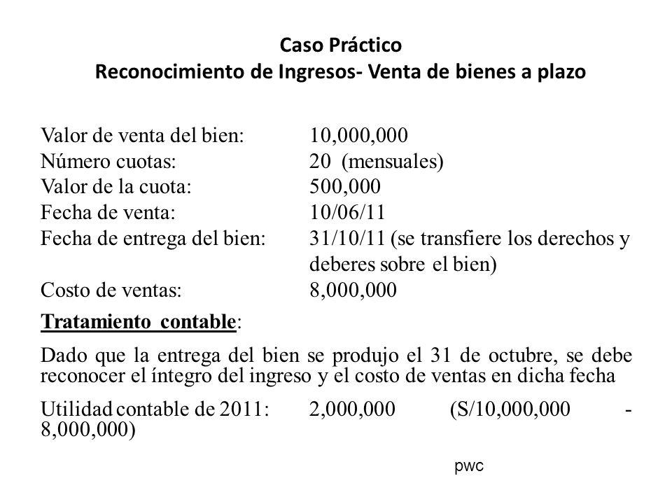 Caso Práctico Reconocimiento de Ingresos- Venta de bienes a plazo Valor de venta del bien:10,000,000 Número cuotas:20 (mensuales) Valor de la cuota:50