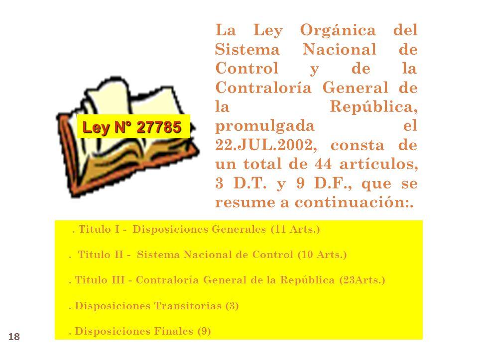 La Ley Orgánica del Sistema Nacional de Control y de la Contraloría General de la República, promulgada el 22.JUL.2002, consta de un total de 44 artículos, 3 D.T.