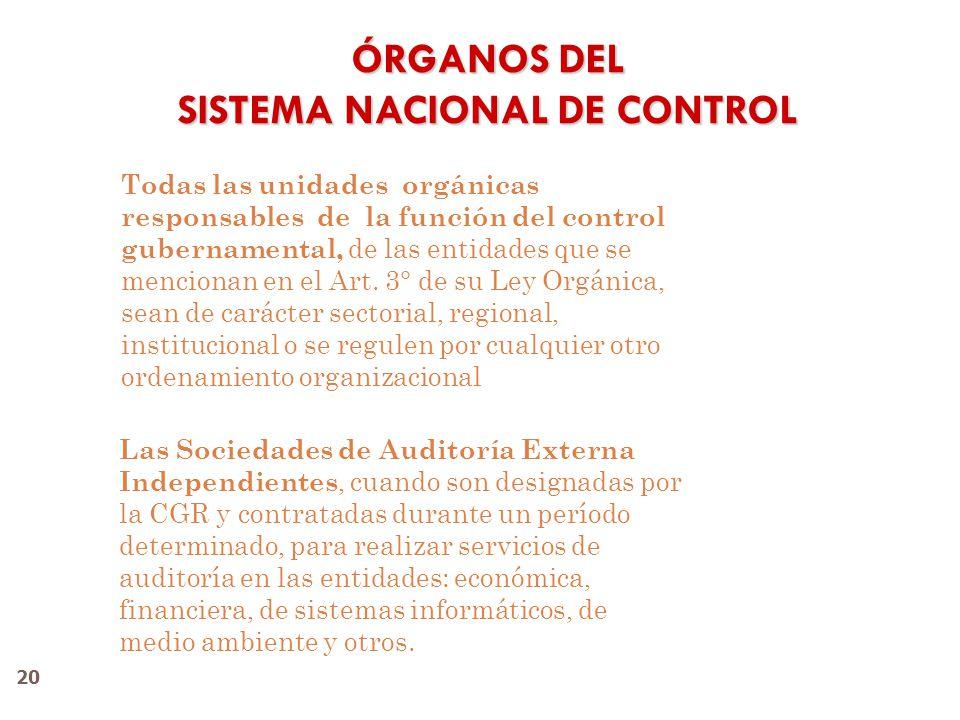 20 ÓRGANOS DEL SISTEMA NACIONAL DE CONTROL Las Sociedades de Auditoría Externa Independientes, cuando son designadas por la CGR y contratadas durante