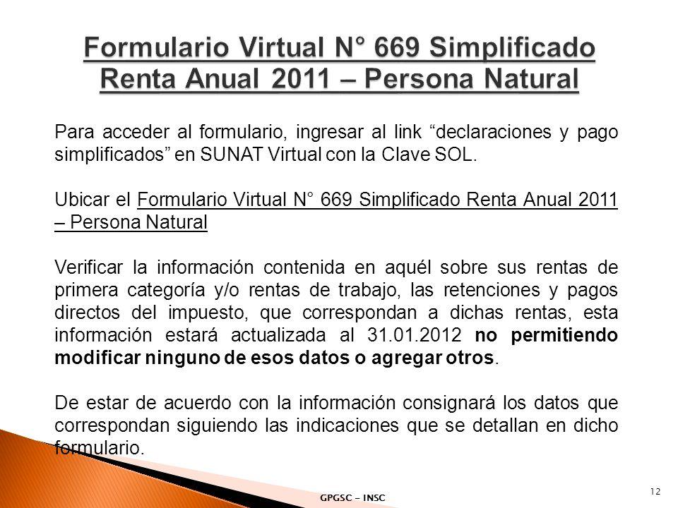 12 Para acceder al formulario, ingresar al link declaraciones y pago simplificados en SUNAT Virtual con la Clave SOL. Ubicar el Formulario Virtual N°