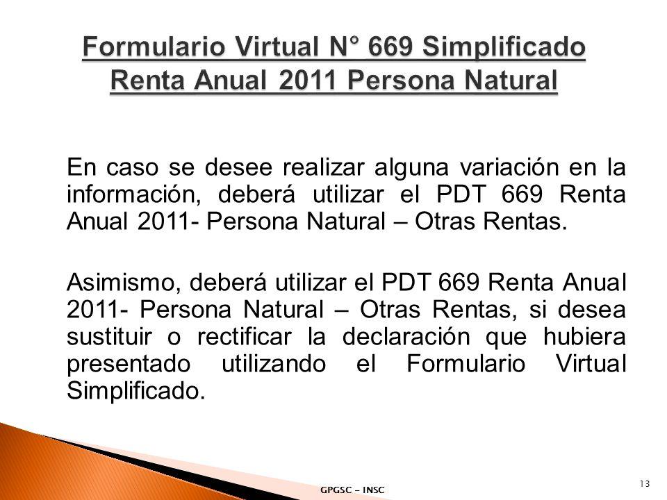 En caso se desee realizar alguna variación en la información, deberá utilizar el PDT 669 Renta Anual 2011- Persona Natural – Otras Rentas. Asimismo, d