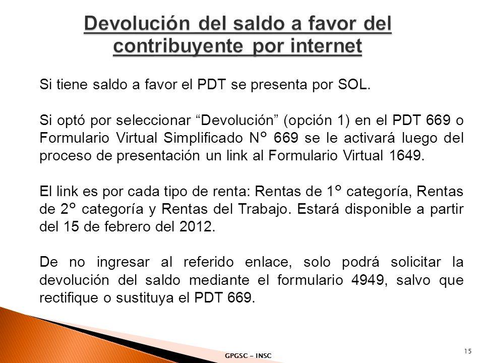 Si tiene saldo a favor el PDT se presenta por SOL. Si optó por seleccionar Devolución (opción 1) en el PDT 669 o Formulario Virtual Simplificado N° 66