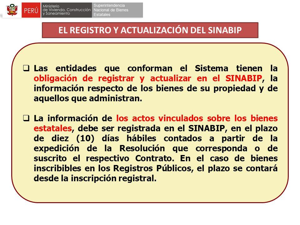 Las entidades que conforman el Sistema tienen la obligación de registrar y actualizar en el SINABIP, la información respecto de los bienes de su propi