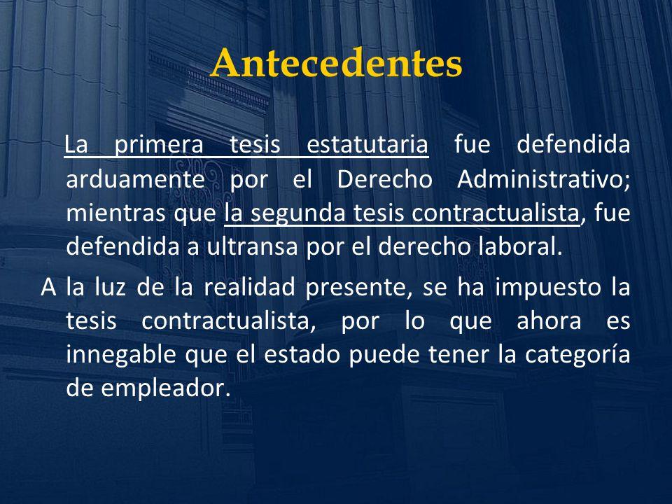 Antecedentes La primera tesis estatutaria fue defendida arduamente por el Derecho Administrativo; mientras que la segunda tesis contractualista, fue d