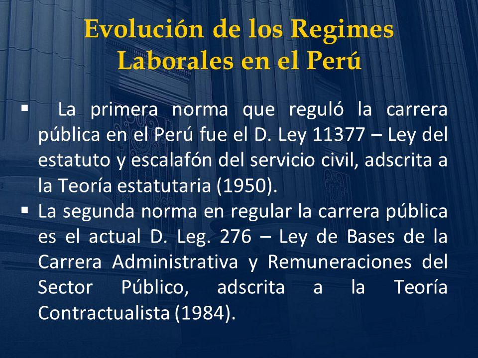 Evolución de los Regimes Laborales en el Perú La primera norma que reguló la carrera pública en el Perú fue el D. Ley 11377 – Ley del estatuto y escal