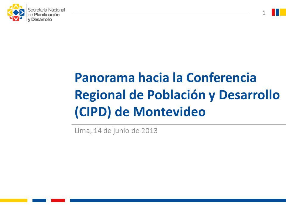 1 Panorama hacia la Conferencia Regional de Población y Desarrollo (CIPD) de Montevideo Lima, 14 de junio de 2013