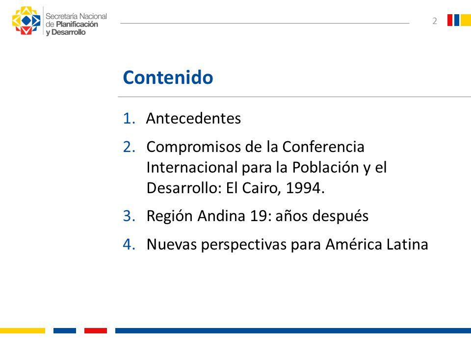 2 Contenido 1. Antecedentes 2.Compromisos de la Conferencia Internacional para la Población y el Desarrollo: El Cairo, 1994. 3.Región Andina 19: años