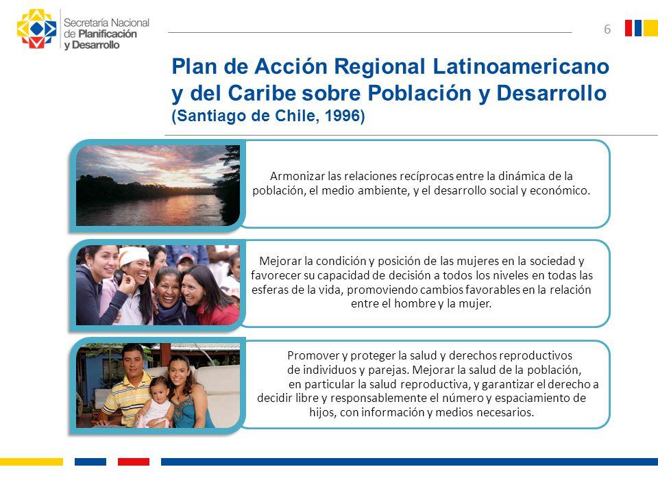 7 Plan de Acción Regional Latinoamericano y del Caribe sobre Población y Desarrollo (Santiago de Chile, 1996) Distribución territorial de la población funcional a la transformación productiva de la economía, a una mayor equidad social y espacial y a la sustentabilidad ambiental.