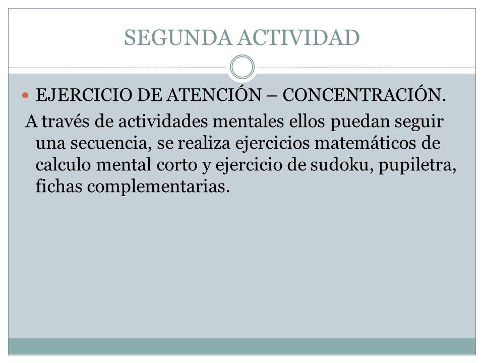 SEGUNDA ACTIVIDAD EJERCICIO DE ATENCIÓN – CONCENTRACIÓN. A través de actividades mentales ellos puedan seguir una secuencia, se realiza ejercicios mat