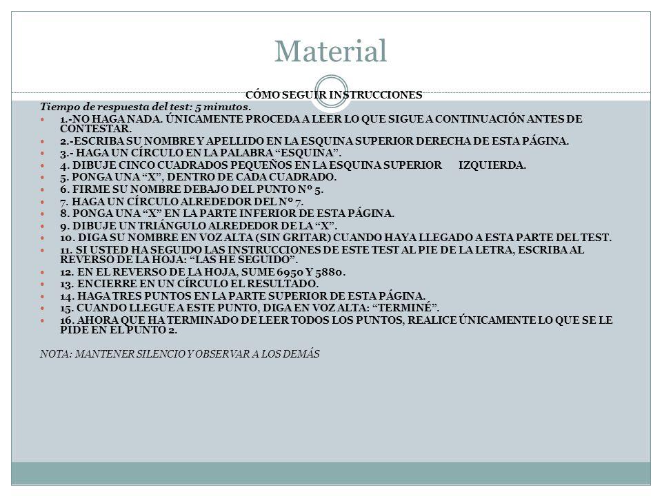 Material CÓMO SEGUIR INSTRUCCIONES Tiempo de respuesta del test: 5 minutos. 1.-NO HAGA NADA. ÚNICAMENTE PROCEDA A LEER LO QUE SIGUE A CONTINUACIÓN ANT