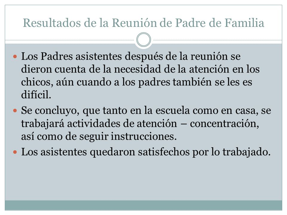 Resultados de la Reunión de Padre de Familia Los Padres asistentes después de la reunión se dieron cuenta de la necesidad de la atención en los chicos