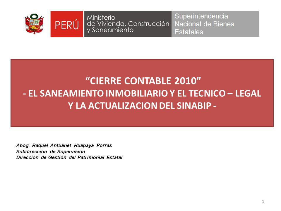 1 CIERRE CONTABLE 2010 - EL SANEAMIENTO INMOBILIARIO Y EL TECNICO – LEGAL Y LA ACTUALIZACION DEL SINABIP - Abog. Raquel Antuanet Huapaya Porras Subdir