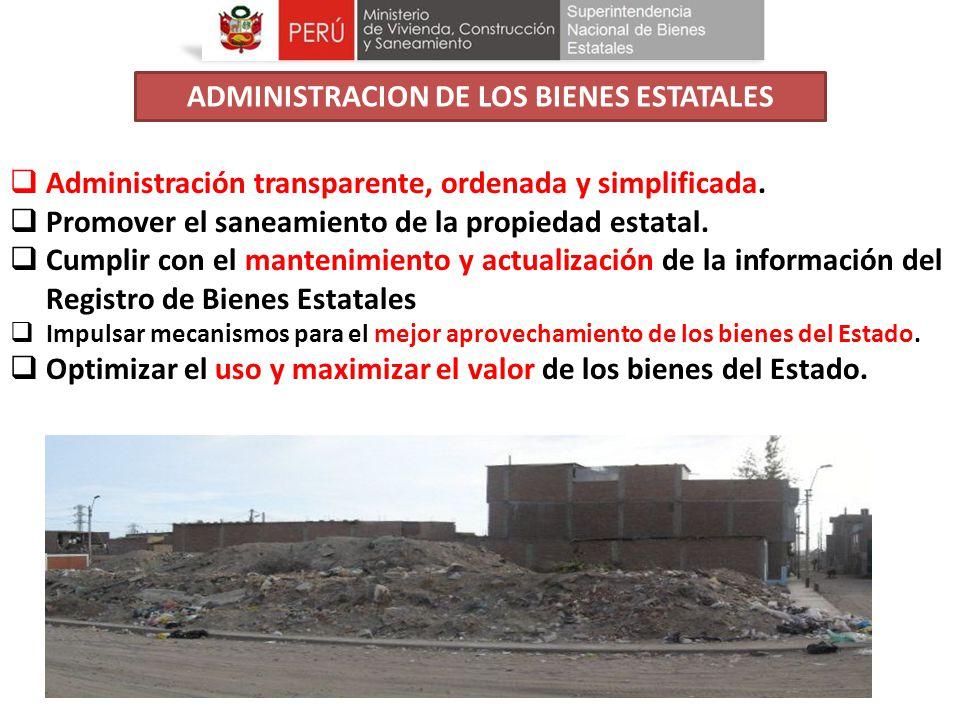 Administración transparente, ordenada y simplificada. Promover el saneamiento de la propiedad estatal. Cumplir con el mantenimiento y actualización de