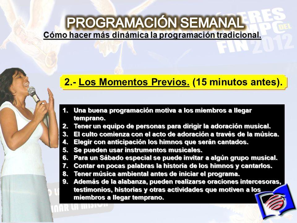 2.- Los Momentos Previos. (15 minutos antes). 1.Una buena programación motiva a los miembros a llegar temprano. 2.Tener un equipo de personas para dir