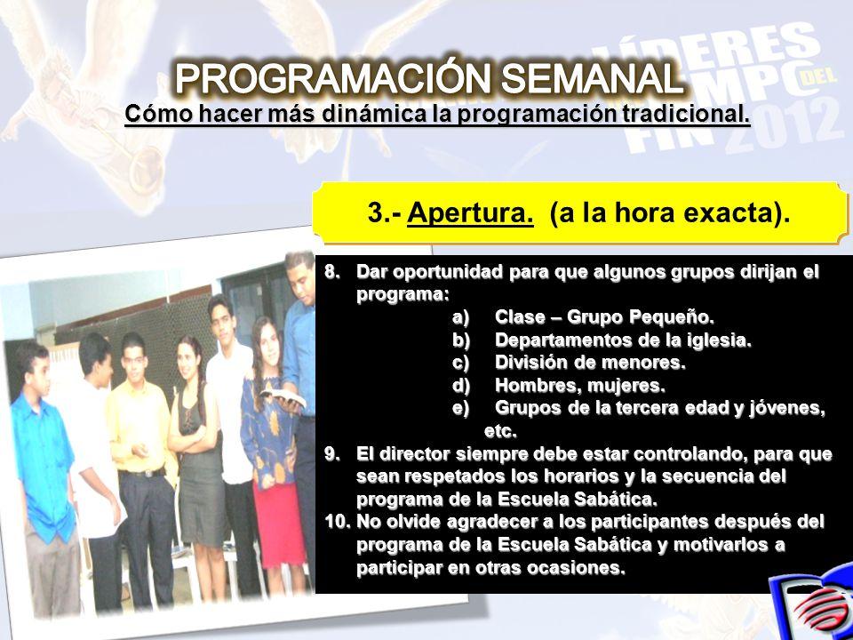 8.Dar oportunidad para que algunos grupos dirijan el programa: a)Clase – Grupo Pequeño. b)Departamentos de la iglesia. c)División de menores. d)Hombre
