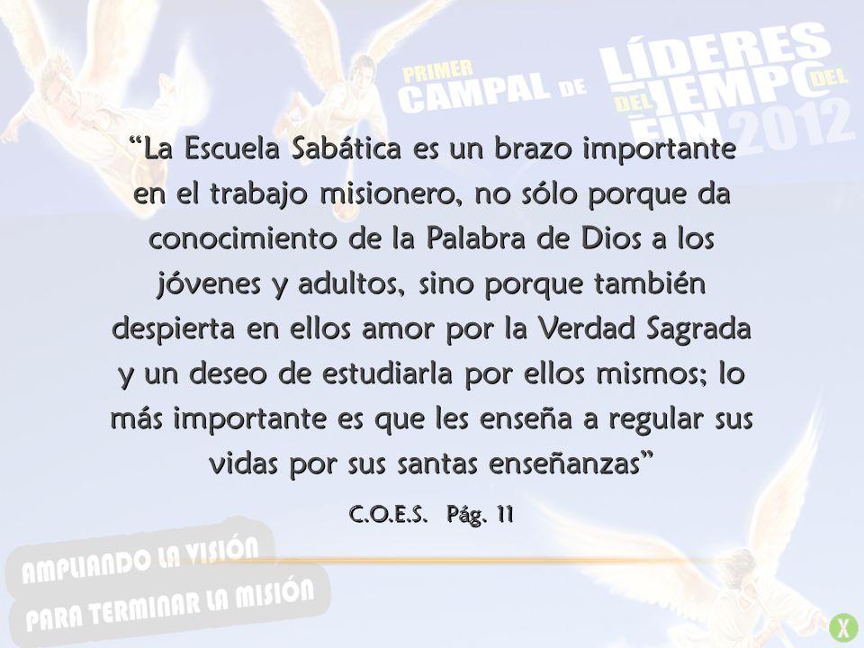 La Escuela Sabática es un brazo importante en el trabajo misionero, no sólo porque da conocimiento de la Palabra de Dios a los jóvenes y adultos, sino