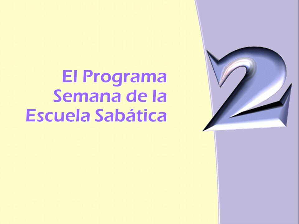 El Programa Semana de la Escuela Sabática El Programa Semana de la Escuela Sabática