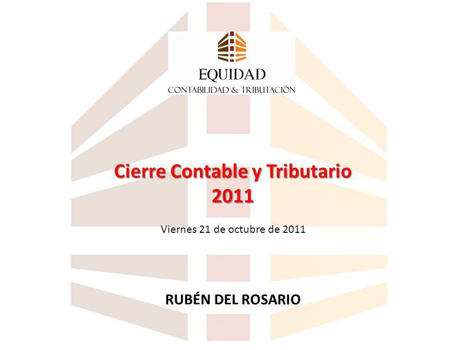 Cierre Contable y Tributario 2011 Cierre Contable y Tributario 2011 Viernes 21 de octubre de 2011 RUBÉN DEL ROSARIO