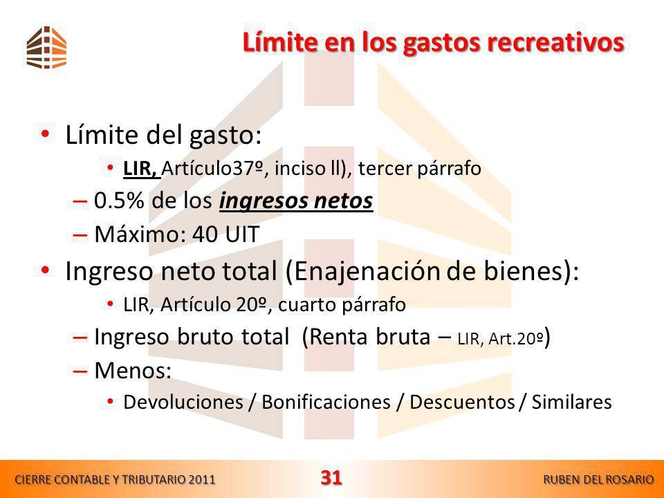 Límite en los gastos de representación Límite del gasto: LIR, Artículo37º, inciso q) – 0.5% de los ingresos brutos – Máximo: 40 UIT Concepto RLIR, Art